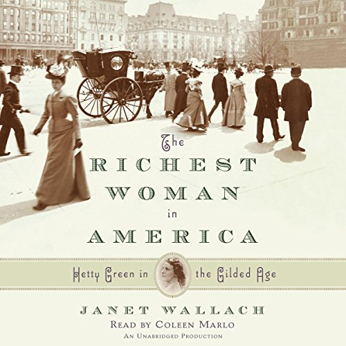 The Richest Woman in America: Hetty Green in the Gilded Age