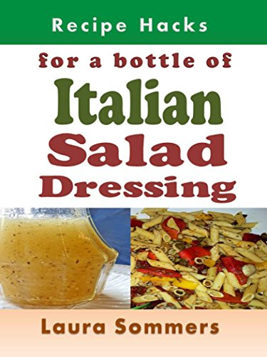 Recipe Hacks for a Bottle of Italian Salad Dressing (Cooking on a Budget Book 19) (English Edition)