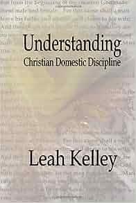 Understanding Christian Domestic Discipline: Leah Kelley