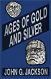 Ages of Gold and Silver and Other Short Sketches of Human History, John G. Jackson, 0910309906