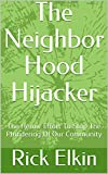 neighbor hood - The Neighbor Hood Hijacker: The Heroic Effort To Stop The Plundering Of Our Community
