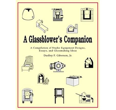 A Glassblower S Companion A Compilation Of Studio Equipment Designs Essays Glassblowing Ideas Dudley F Giberson Fritz Dreisbach Linda Burdick Dudley F Giberson Jr Dudley F Giberson Jr 9780966571301 Amazon Com Books