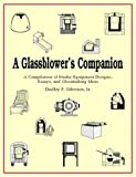 A Glassblower's Companion : A Compilation of Studio Equipment Designs, Essays and Glassblowing Ideas, Giberson, Dudley F., 0966571304