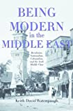 Being Modern in the Middle East : Revolution, Nationalism, Watenpaugh, 0691155119