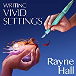 Writing Vivid Settings: Writer's Craft | Rayne Hall