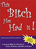 This Bitch Has Had It!, Diane Aronow, Susan Harrison, 0970029101