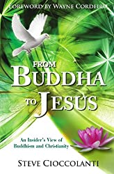From Buddha to Jesus: An Insider's View of Buddhism and Christianity by Steve Cioccolanti (2010-03-01)