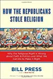 How the Republicans Stole Religion, Bill Press, 0385516045