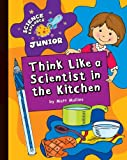 Think Like a Scientist in the Kitchen, Matt Mullins, 1610801652