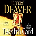 The Twelfth Card: A Lincoln Rhyme Novel Hörbuch von Jeffery Deaver Gesprochen von: Dennis Boutsikaris