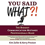 You Said What?!: The Biggest Communication Mistakes Professionals Make (A Confident Communicator's Guide) | Kim Zoller,Kerry Preston