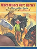 img - for When Wishes Were Horses by Sharon Hart Addy (2002-09-30) book / textbook / text book