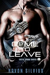Come to Leave (Erotic Cyborg Stories Book 1)