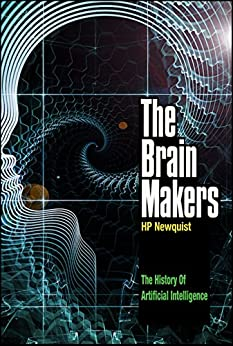 The Brain Makers: The History Of Artificial Intelligence by [Newquist, HP]