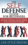 Self Defense: The SELF DEFENSE Guide For Beginners -The Most Effective...