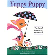Yuppy Puppy: The Art of Pampering Your Pooch