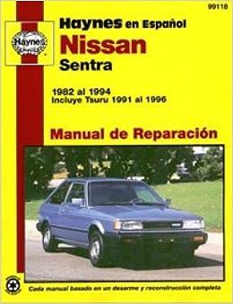 H99118 Automóviles Nissan Sentra 1982-1994 Incluye Tsuru 1991-1996 Manual de Reparación Haynes: Manufacturer: Amazon.com: Books