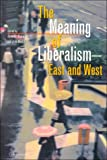 img - for The Meaning of Liberalism: East and West book / textbook / text book
