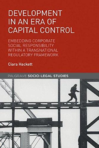 Development in an Era of Capital Control: Embedding Corporate Social Responsibility within a Transnational Regulatory Framework (Palgrave Socio-Legal Studies)