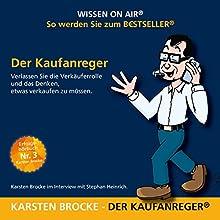 Der Kaufanreger: Verlassen Sie die Verkäuferrolle und das Denken, etwas verkaufen zu müssen Hörbuch von Karsten Brocke Gesprochen von: Karsten Brocke