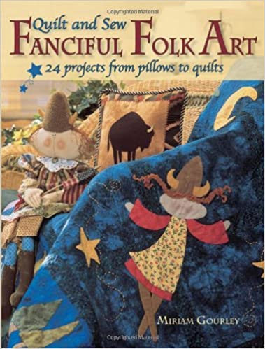 Book Quilt and Sew Fanciful Folk Art: 20 Projects from Pillows to Quilts