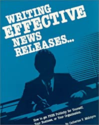 Writing Effective News Releases...: How to Get Free Publicity for Yourself, Your Business, or Your Organization