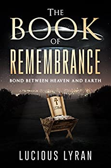 THE BOOK OF REMEMBRANCE: Bond Between Heaven And Earth by [Lyran, Lucious]