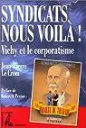 Syndicats nous voila !. Vichy et le corporatisme par Le Crom
