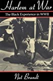 Harlem at War : The Black Experience in WWII, Brandt, Nat, 0815604629