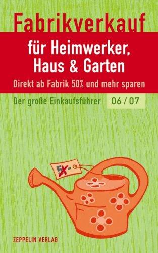 Fabrikverkauf für Heimwerker, Haus & Garten - 06/07: Der große Einkaufsführer Taschenbuch – 16. September 2005 Zeppelin 3933411440 MAK_GD_9783933411440 Nachschlagewerke