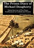 The Prison Diary of Michael Dougherty: Union Survivor of Two Years Confinement in Confederate Prisons