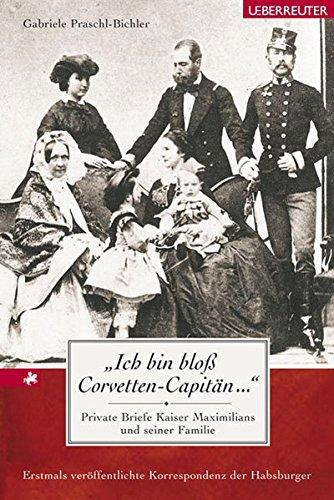 ich-bin-bloss-corvetten-capitn-private-briefe-kaiser-maximilians-und-seiner-familie