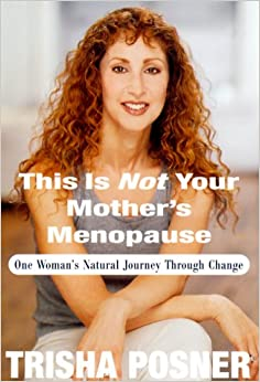This Is Not Your Mother's Menopause: One Woman's Natural Journey Through Change