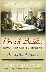 Private Battles: Our Intimate Diaries: How the War Almost Defeated Us