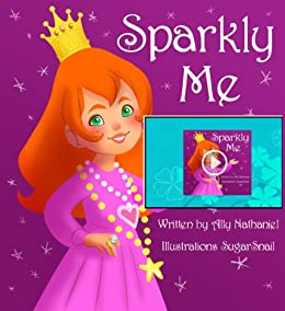 Sparkly Me: storybook Level 1 and 2 Reading Books ( Books For Toddlers 2 Years Old & Up) (Girls Empowerment & Self Esteem) by [Nathaniel, Ally]