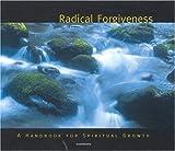 Radical Forgiveness: A Handbook For Spiritual Growth (Spiritual Vision Series)