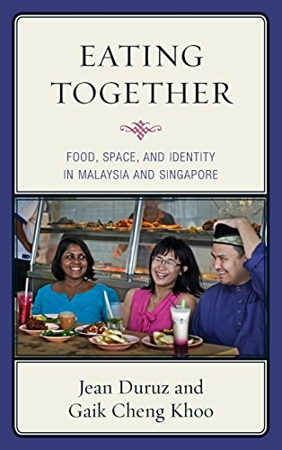 Eating Together: Food, Space, and Identity in Malaysia and Singapore (Rowman & Littlefield Studies in Food and Gastronomy)