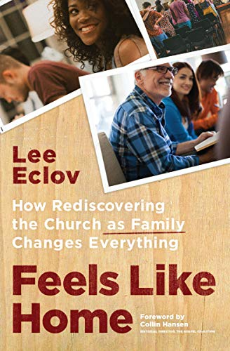 Feels Like Home: How Rediscovering the Church as Family Changes Everything by [Eclov, Lee]