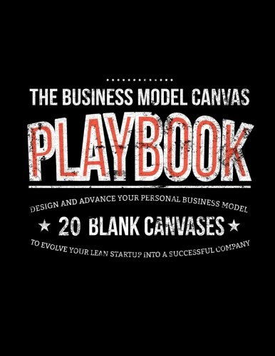 The Business Model Canvas Playbook: Design And Advance Your