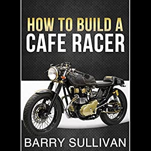 How to Build Your Own Cafe Racer Audiobook