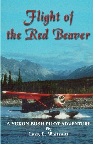 Flight of the Red Beaver: A Yukon Bush Pilot Adventure