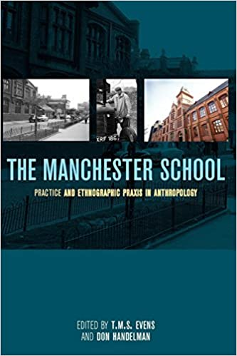 The Manchester School Practice And Ethnographic Praxis In