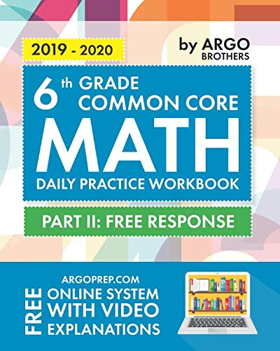 6th Grade Common Core Math: Daily Practice Workbook - Part II: Free Response | 1000+ Practice Questions and Video Explanations | Argo Brothers (Algebra 2 Common Core Test 6 Answers)