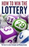 How to Win the Lottery: The Secret to Lottery Strategies and Winning Systems