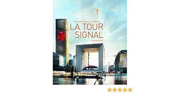 La Tour Signal Un Nouveau Defi Pour La Defense Edition Bilingue Francais Anglais Architecture Et Patrimoine French Edition Bosser Jacques 9782732438627 Amazon Com Books