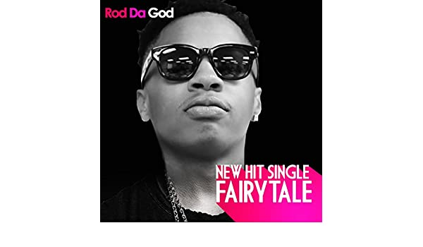 Fairytale Explicit By Rod Da God On Amazon Music Amazon Com