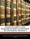 Cours de Droit Civil Français D'Après la Méthode de Zachariae, Charles Rau and Karl Salomo Zachariä, 1145270069