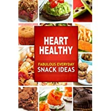 Heart Healthy Fabulous Everyday Snack Ideas: The Modern Sugar-Free Cookbook to Fight Heart Disease