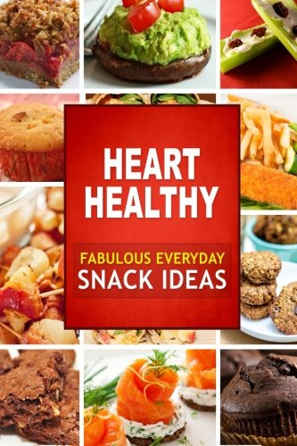 Fabulous Heart - Heart Healthy Fabulous Everyday Snack Ideas: The Modern Sugar-Free Cookbook to Fight Heart Disease