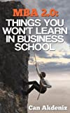 MBA 2.0: Things You Won't Learn in Business School (Best Business Books Book 1)